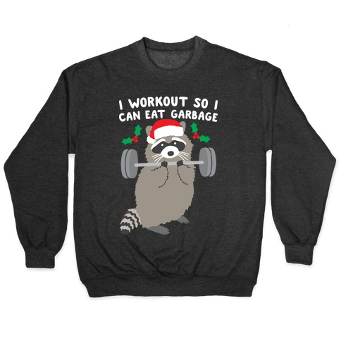I Workout So I Can Eat Garbage - Christmas Raccoon Pullover