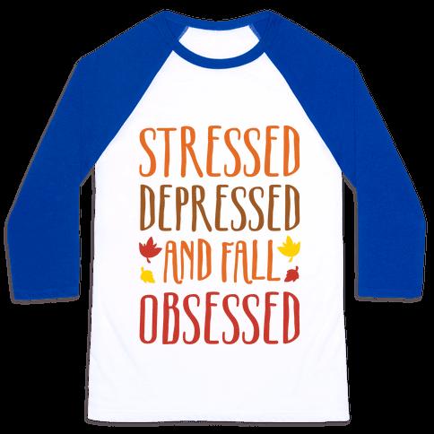 Stressed Depressed and Fall Obsessed Baseball Tee