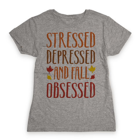 Stressed Depressed and Fall Obsessed Womens T-Shirt