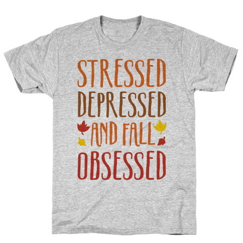 Stressed Depressed and Fall Obsessed Mens T-Shirt