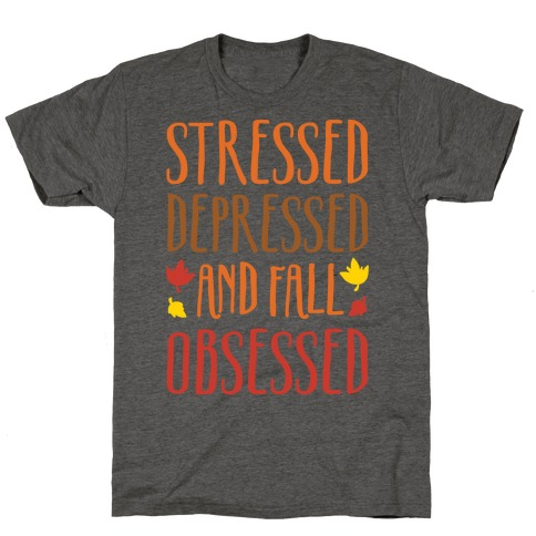 Stressed Depressed and Fall Obsessed T-Shirt