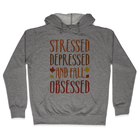 Stressed Depressed and Fall Obsessed Hooded Sweatshirt