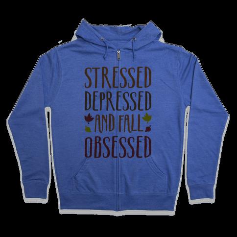 Stressed Depressed and Fall Obsessed Zip Hoodie