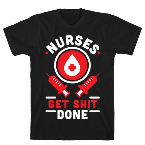Nurses Get Shit Done Red T-Shirt
