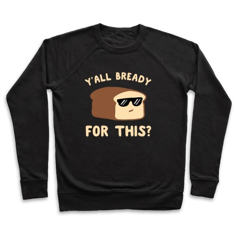 Ya'll Bready for This? Pullover
