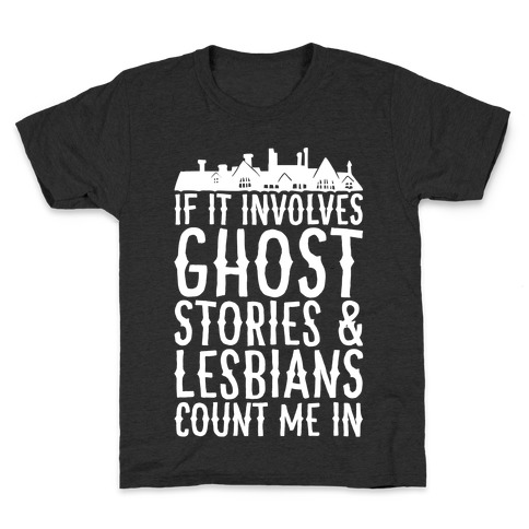 If It Involves Ghost Stories and Lesbians Count Me In Parody White Print Kids T-Shirt