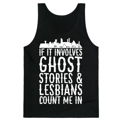 If It Involves Ghost Stories and Lesbians Count Me In Parody White Print Tank Top