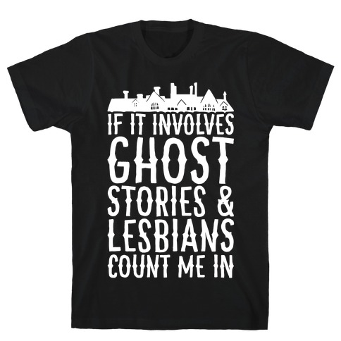 If It Involves Ghost Stories and Lesbians Count Me In Parody White Print T-Shirt