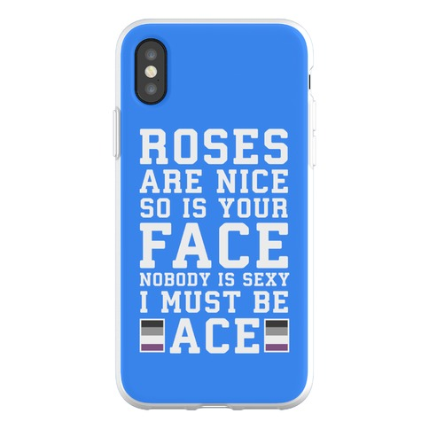 Roses Are Nice So Is Your Face Nobody Is Sexy I Must Be Ace Phone Flexi-Case