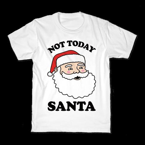Not Today Santa Kids T-Shirt
