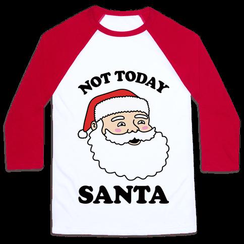 Not Today Santa Baseball Tee