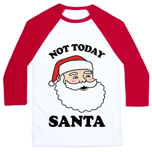 Not Today Santa Baseball Tee