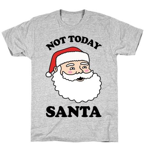 Not Today Santa T-Shirt