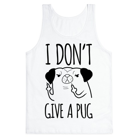 I Don't Give A Pug Tank Top