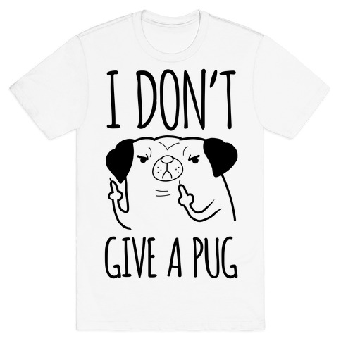 I Don't Give A Pug T-Shirt