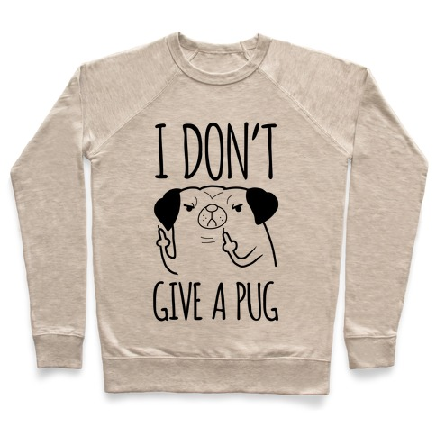 I Don't Give A Pug Pullover