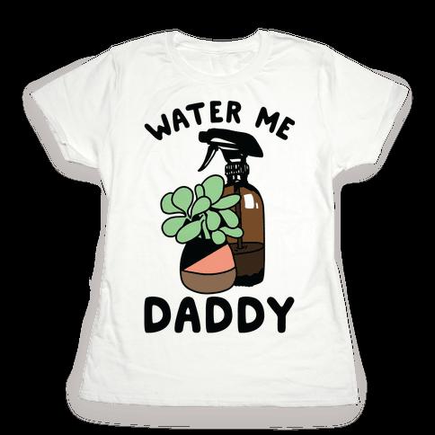 Water Me Daddy Womens T-Shirt