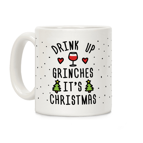 Drink Up Grinches It's Christmas Coffee Mug