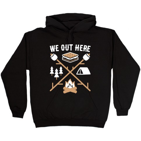 We Out Here Camping Hooded Sweatshirt