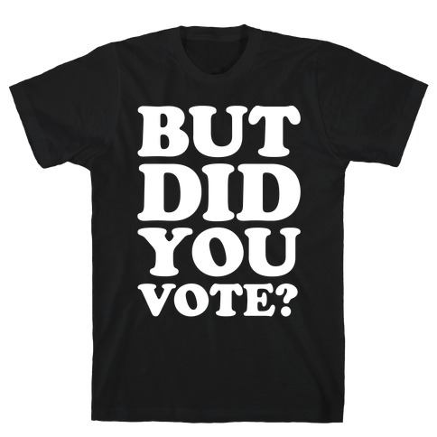 But Did You Vote White Print T-Shirt