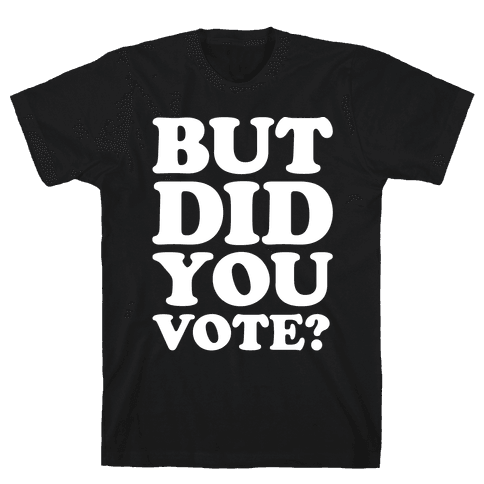 But Did You Vote White Print Mens T-Shirt