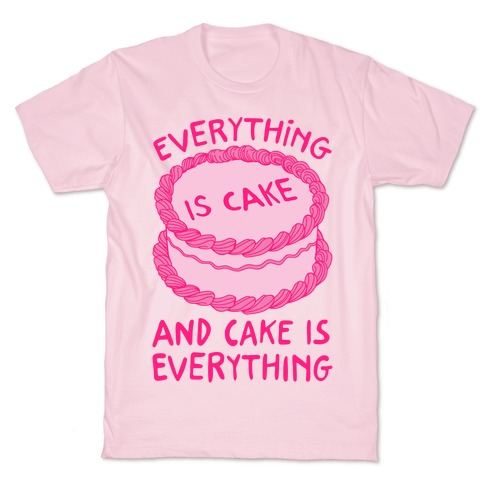 Everything Is Cake T-Shirt