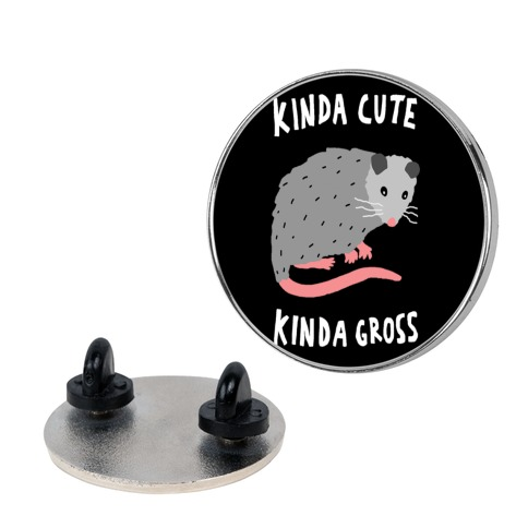 Kinda Cute Kinda Gross Opossum pin