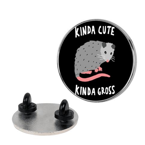 Kinda Cute Kinda Gross Opossum pin
