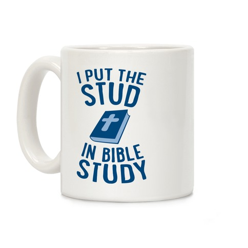 I Put The Stud In Bible Study Coffee Mug