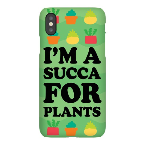 I'm A Succa For Plants Phone Case