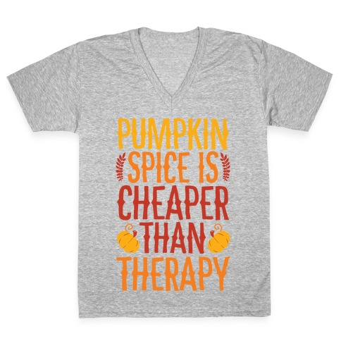 Pumpkin Spice Is Cheaper Than Therapy V-Neck Tee Shirt