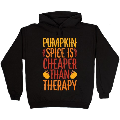 Pumpkin Spice Is Cheaper Than Therapy Hooded Sweatshirt