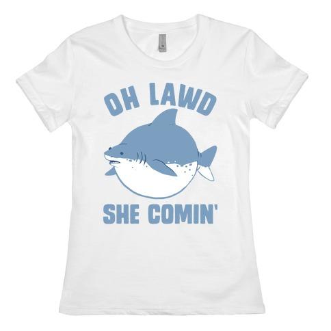 Oh Lawd She Comin' Shark Womens T-Shirt