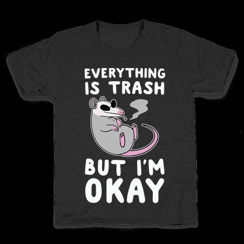 Everything is Trash, But I'm Okay Kids T-Shirt