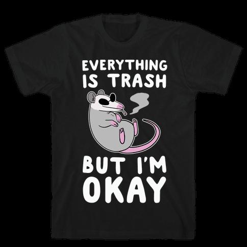 Everything is Trash, But I'm Okay Mens T-Shirt