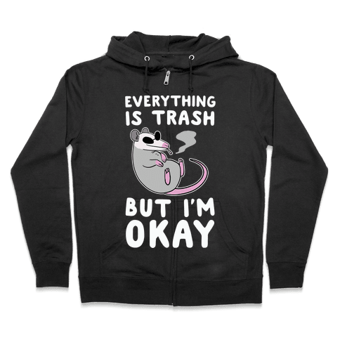 Everything is Trash, But I'm Okay Zip Hoodie