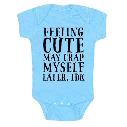 Feeling Cute, may crap myself later idk Baby Onesy