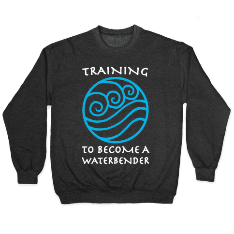 Training to Become A Waterbender Pullover