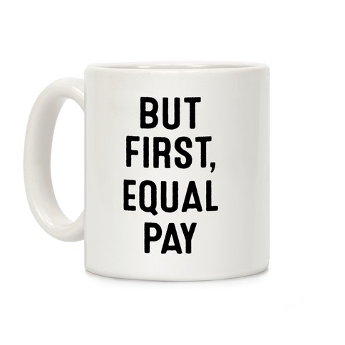 But First, Equal Pay Coffee Mug