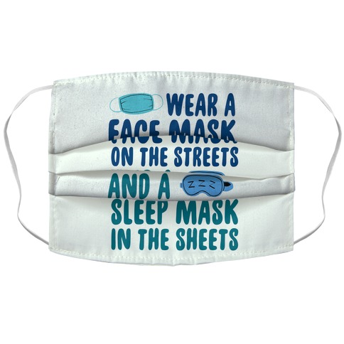 Wear A Face Mask On The Streets And A SLeep Mask In The Sheets Accordion Face Mask