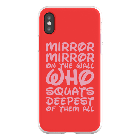 Mirror Mirror On The Wall Who Squats Deepest Of Them All Phone Flexi-Case