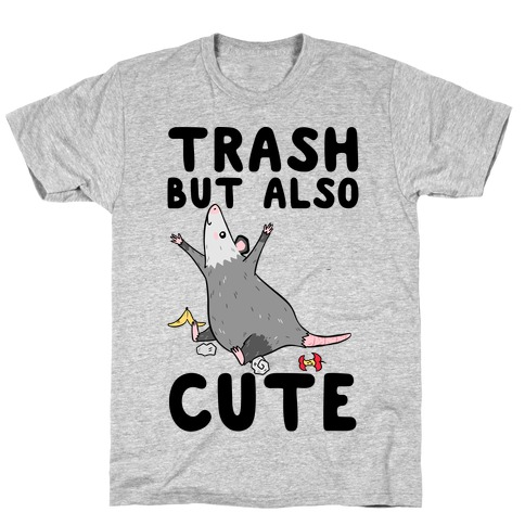 Trash But Also Cute T-Shirt