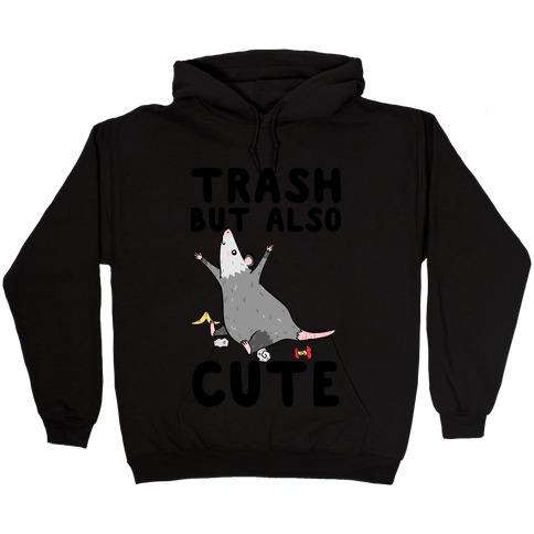 Trash But Also Cute Hooded Sweatshirt
