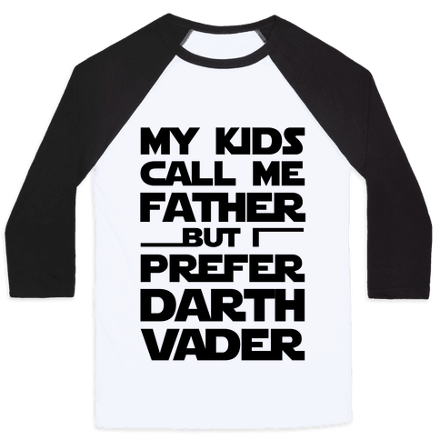 My Kids Call Me Father But I Prefer Darth Vader Baseball Tee
