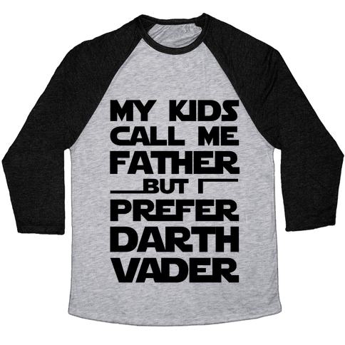 My Kids Call Me Father But I Prefer Darth Vader Baseball Tee