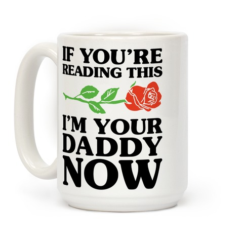 I'm Your Daddy Now Coffee Mug