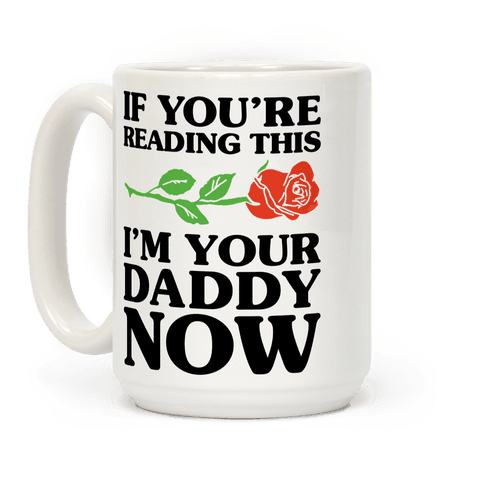 I'm Your Daddy Now Coffee Mug