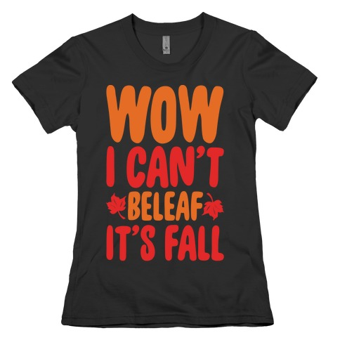 Wow I Can't Beleaf It's Fall White Print Womens T-Shirt