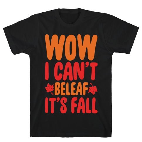 Wow I Can't Beleaf It's Fall White Print T-Shirt