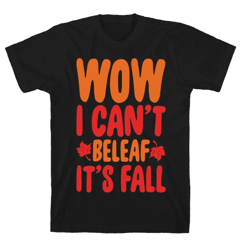 Wow I Can't Beleaf It's Fall White Print Mens T-Shirt
